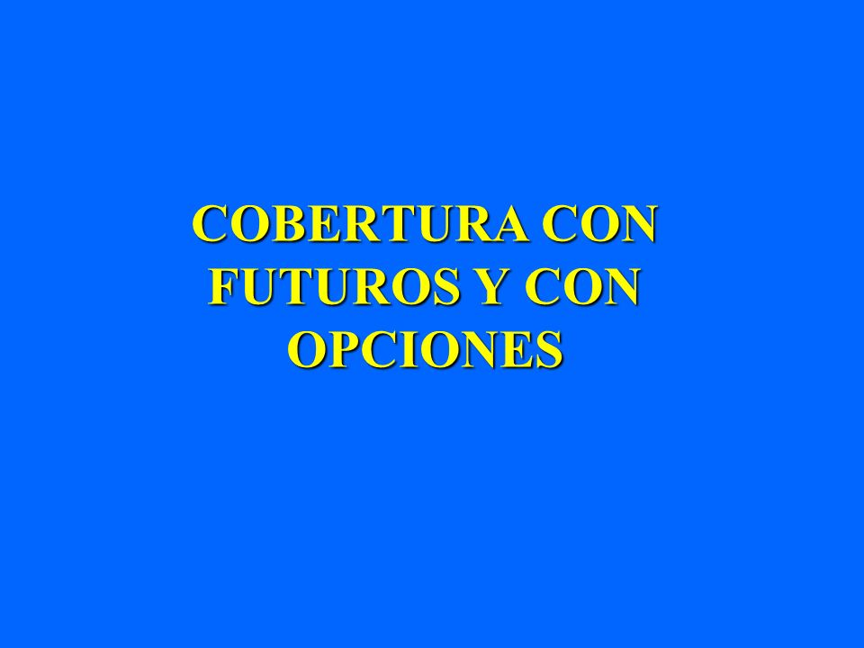 COBERTURA CON FUTUROS Y CON OPCIONES
