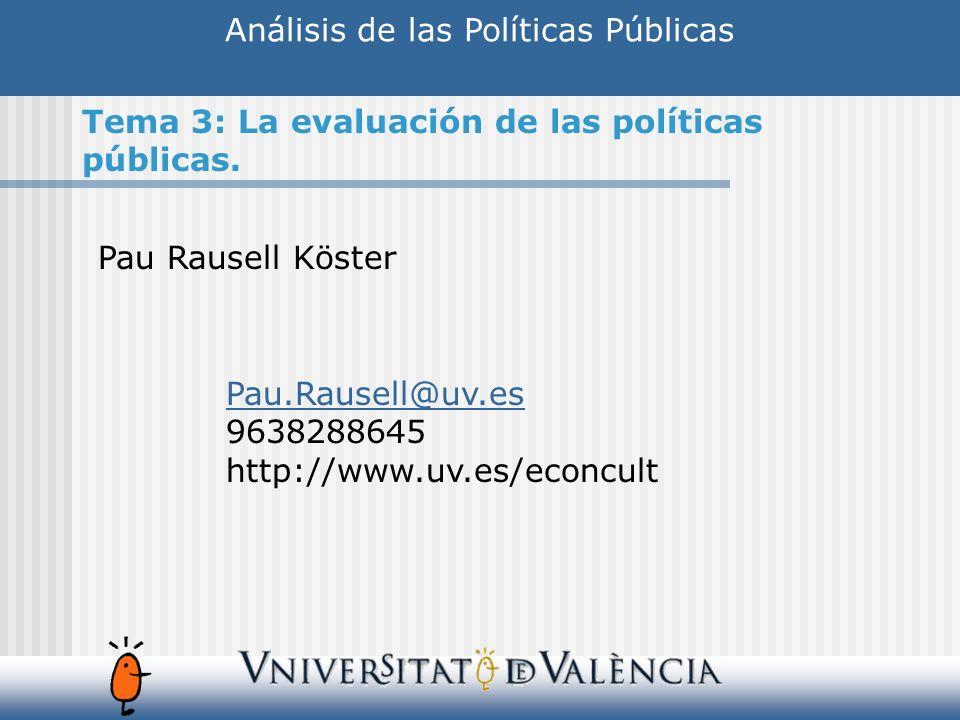 Análisis de las Políticas Públicas Pau Rausell Köster Pau.Rausell@uv.es 9638288645 http://www.uv.es/econcult Tema 3: La evaluación de las políticas pú