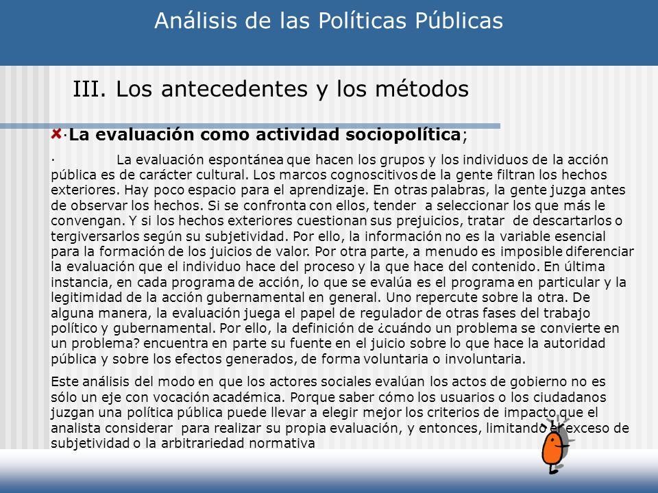 Análisis de las Políticas Públicas III. Los antecedentes y los métodos ·La evaluación como actividad sociopolítica; ·La evaluación espontánea que hace