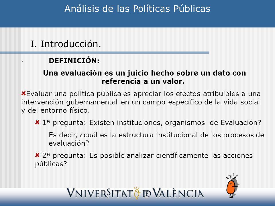 ·DEFINICIÓN: Una evaluación es un juicio hecho sobre un dato con referencia a un valor. Evaluar una política pública es apreciar los efectos atribuibl