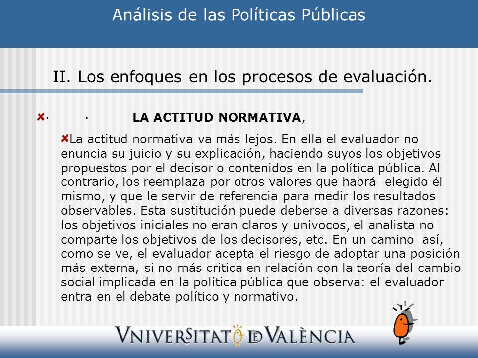 ··LA ACTITUD NORMATIVA, La actitud normativa va más lejos. En ella el evaluador no enuncia su juicio y su explicación, haciendo suyos los objetivos pr