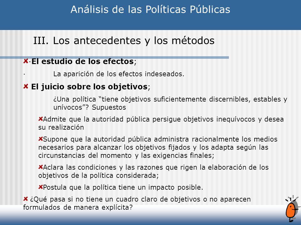 Análisis de las Políticas Públicas III. Los antecedentes y los métodos ·El estudio de los efectos; · La aparición de los efectos indeseados. El juicio