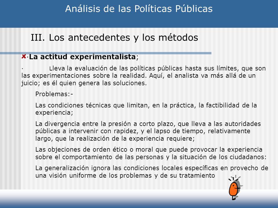 Análisis de las Políticas Públicas III. Los antecedentes y los métodos ·La actitud experimentalista; ·L leva la evaluación de las políticas públicas h