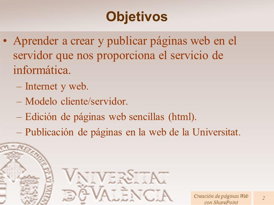 Objetivos Aprender a crear y publicar páginas web en el servidor que nos proporciona el servicio de informática. –Internet y web. –Modelo cliente/serv