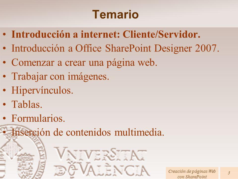 Temario Introducción a internet: Cliente/Servidor. Introducción a Office SharePoint Designer 2007. Comenzar a crear una página web. Trabajar con imáge