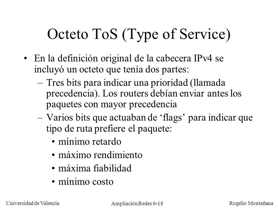 Universidad de Valencia Rogelio Montañana Ampliación Redes 6-18 Octeto ToS (Type of Service) En la definición original de la cabecera IPv4 se incluyó
