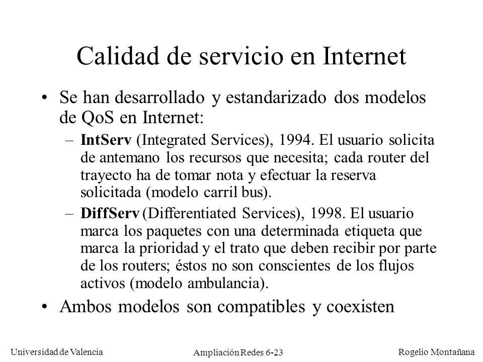 Universidad de Valencia Rogelio Montañana Ampliación Redes 6-23 Calidad de servicio en Internet Se han desarrollado y estandarizado dos modelos de QoS