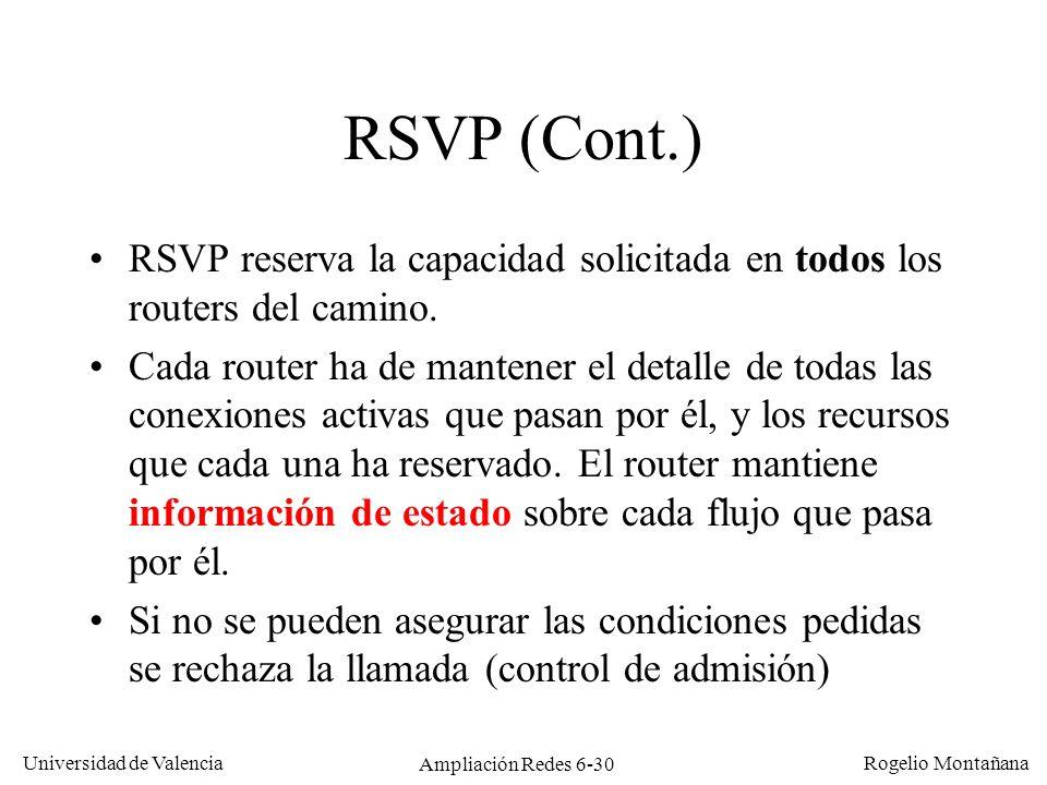 Universidad de Valencia Rogelio Montañana Ampliación Redes 6-30 RSVP (Cont.) RSVP reserva la capacidad solicitada en todos los routers del camino. Cad