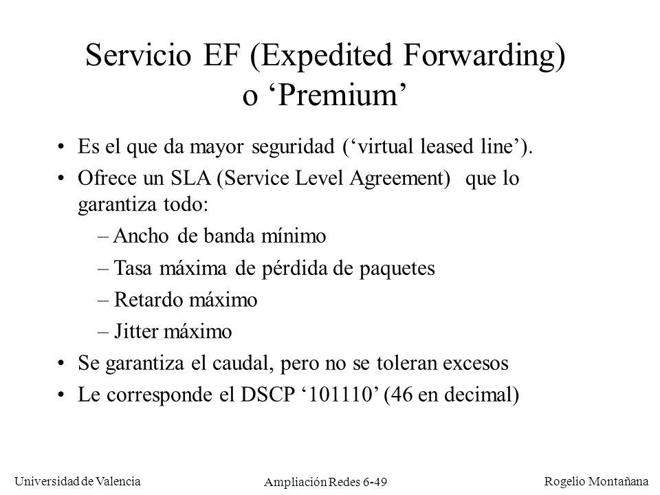 Universidad de Valencia Rogelio Montañana Ampliación Redes 6-49 Servicio EF (Expedited Forwarding) o Premium Es el que da mayor seguridad (virtual lea