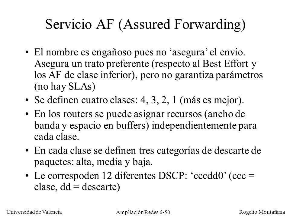 Universidad de Valencia Rogelio Montañana Ampliación Redes 6-50 Servicio AF (Assured Forwarding) El nombre es engañoso pues no asegura el envío. Asegu