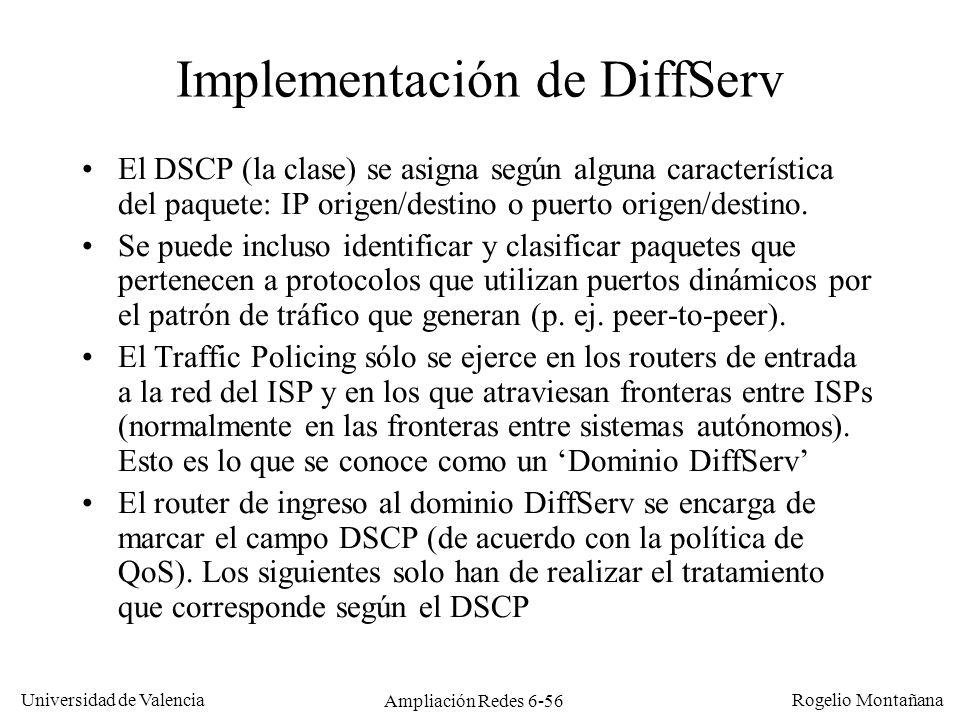 Universidad de Valencia Rogelio Montañana Ampliación Redes 6-56 Implementación de DiffServ El DSCP (la clase) se asigna según alguna característica de