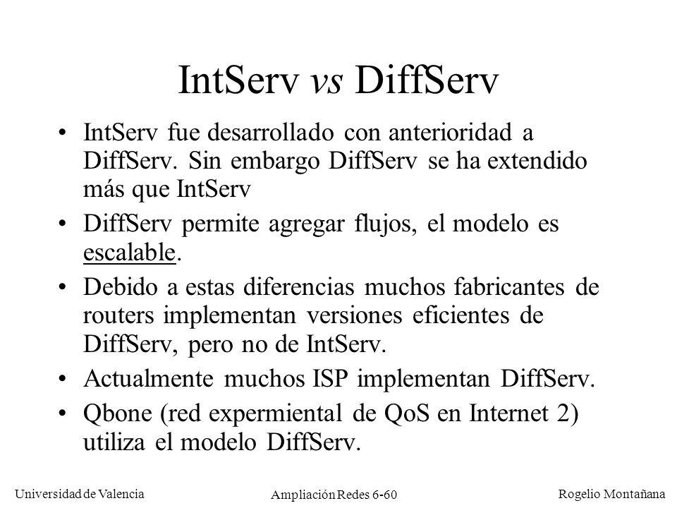 Universidad de Valencia Rogelio Montañana Ampliación Redes 6-60 IntServ vs DiffServ IntServ fue desarrollado con anterioridad a DiffServ. Sin embargo