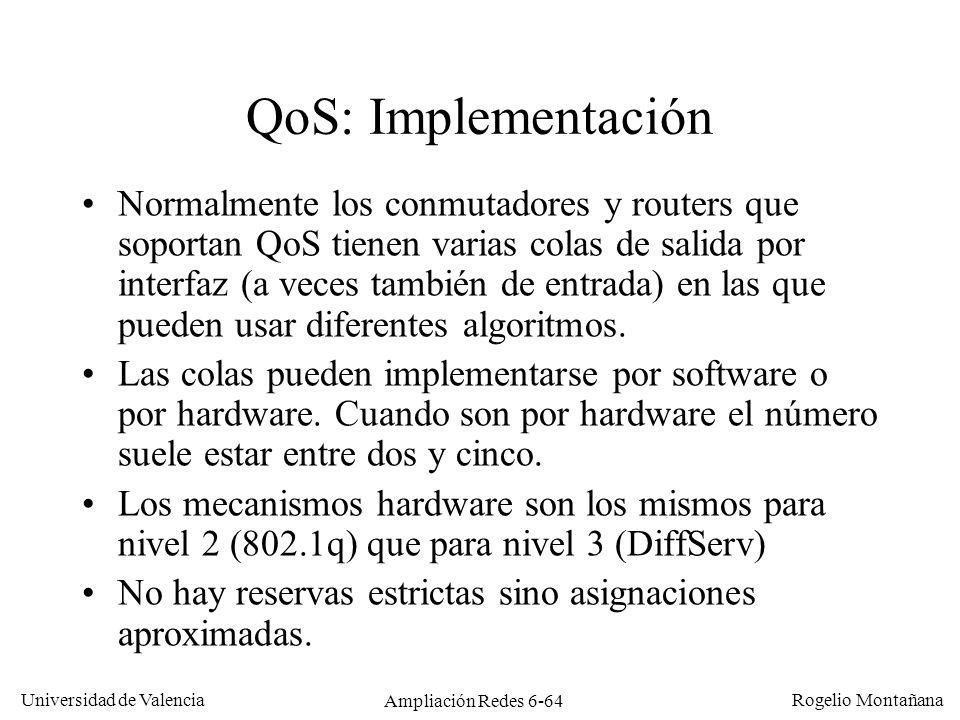 Universidad de Valencia Rogelio Montañana Ampliación Redes 6-64 QoS: Implementación Normalmente los conmutadores y routers que soportan QoS tienen var