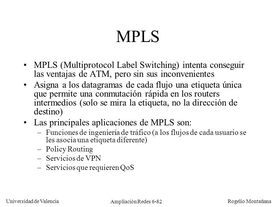 Universidad de Valencia Rogelio Montañana Ampliación Redes 6-82 MPLS MPLS (Multiprotocol Label Switching) intenta conseguir las ventajas de ATM, pero