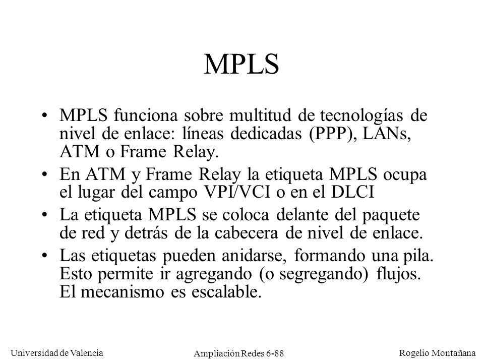 Universidad de Valencia Rogelio Montañana Ampliación Redes 6-88 MPLS MPLS funciona sobre multitud de tecnologías de nivel de enlace: líneas dedicadas