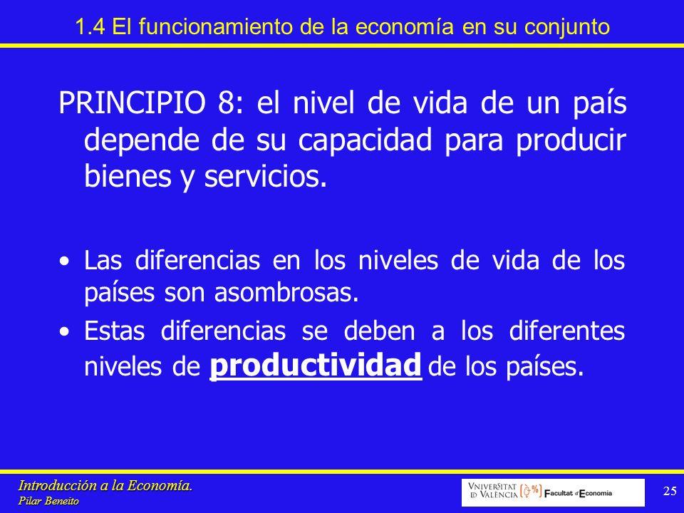Introducción a la Economía. Pilar Beneito 25 1.4 El funcionamiento de la economía en su conjunto PRINCIPIO 8: el nivel de vida de un país depende de s