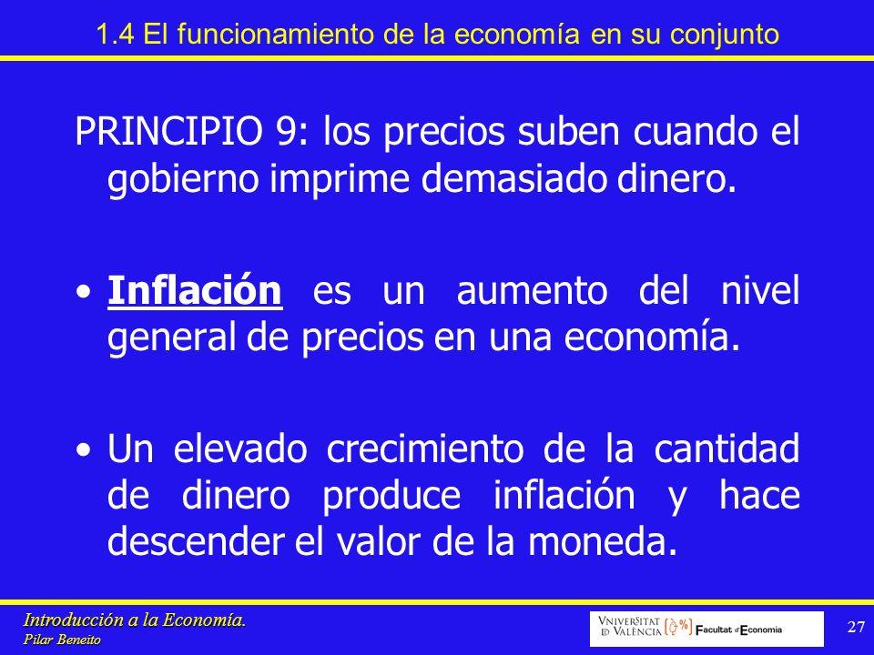 Introducción a la Economía. Pilar Beneito 27 1.4 El funcionamiento de la economía en su conjunto PRINCIPIO 9: los precios suben cuando el gobierno imp