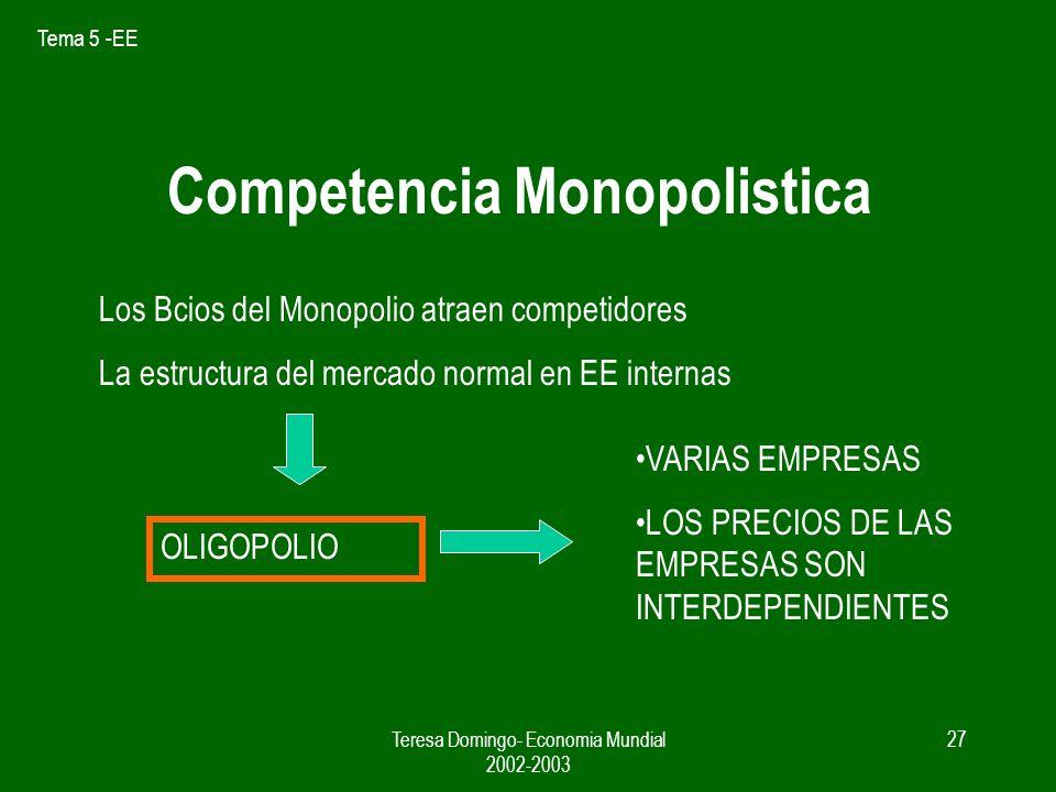 Tema 5 -EE Teresa Domingo- Economia Mundial 2002-2003 26 Coste Medio y Coste Marginal CMe CMa Q Cme = CF / Q + c CMa CT = 5 + 2x 2