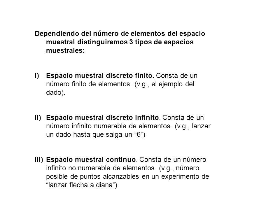 Dependiendo del número de elementos del espacio muestral distinguiremos 3 tipos de espacios muestrales: i)Espacio muestral discreto finito. Consta de