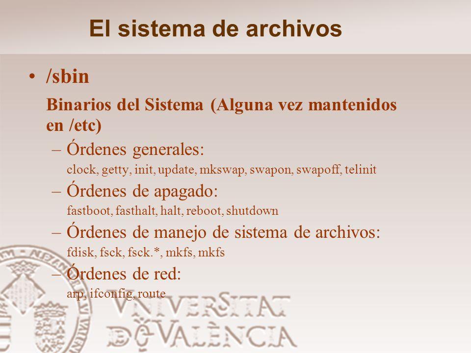 El sistema de archivos /etc Configuración del sistema local a la máquina –Archivos generales: adjtime, csh.login, disktab, fdprm, fstab, gettydefs, gr
