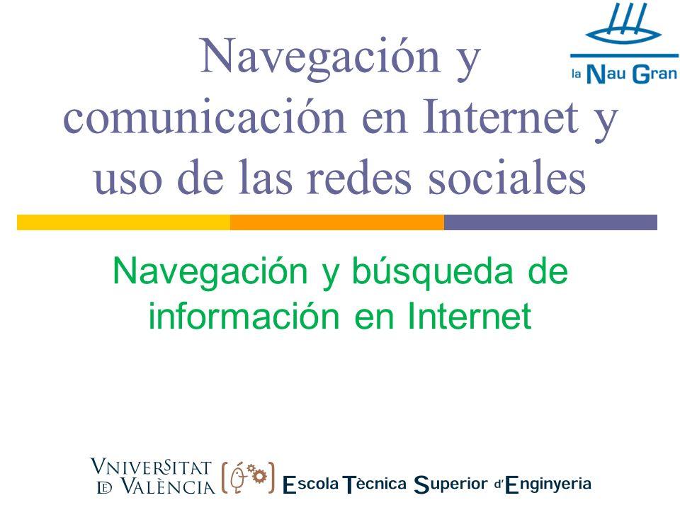 Navegación y comunicación en Internet y uso de las redes sociales Navegación y búsqueda de información en Internet