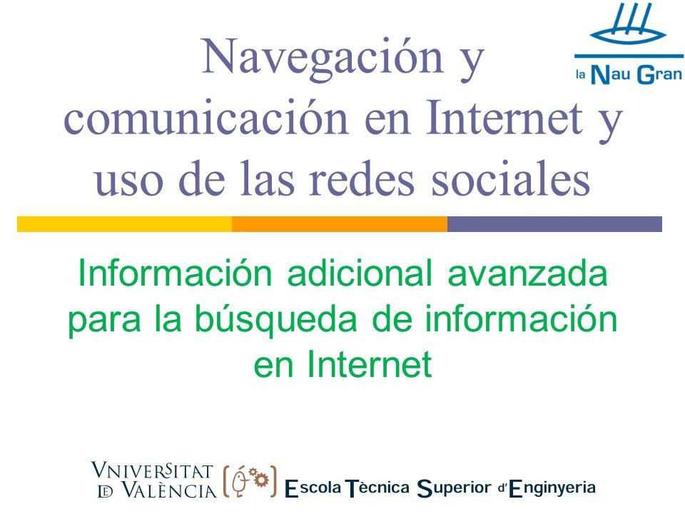 Navegación y comunicación en Internet y uso de las redes sociales Información adicional avanzada para la búsqueda de información en Internet