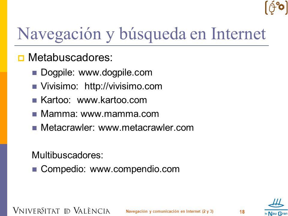 Navegación y búsqueda en Internet Metabuscadores: Dogpile: www.dogpile.com Vivisimo: http://vivisimo.com Kartoo: www.kartoo.com Mamma: www.mamma.com M
