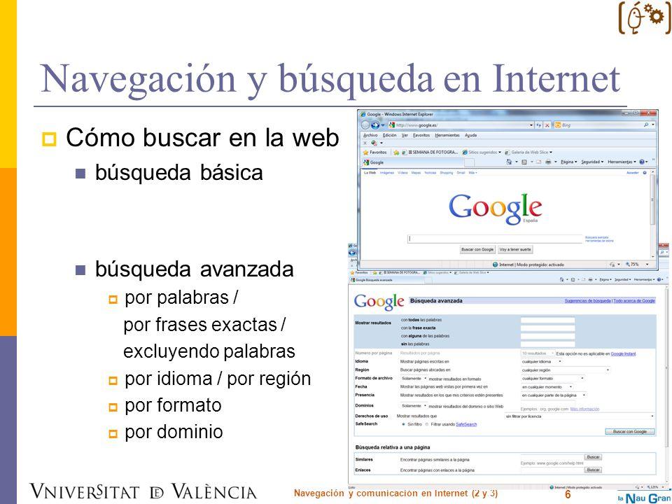 Navegación y búsqueda en Internet Más Buscadores: Excite: www.excite.com AOL: www.aol.com HOTBOT: www.hotbot.com ALLtheWeb: www.alltheweb.comwww.alltheweb.com Directorios de búsqueda: Open directory project: www.dmonz.es Librarian Index: www.lii.org Yahoo: dir.yahoo.com Google: directory.google.com About: www.about.com Navegación y comunicación en Internet (2 y 3) 17