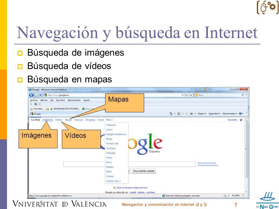 Navegación y búsqueda en Internet Metabuscadores: Dogpile: www.dogpile.com Vivisimo: http://vivisimo.com Kartoo: www.kartoo.com Mamma: www.mamma.com Metacrawler: www.metacrawler.com Multibuscadores: Compedio: www.compendio.com Navegación y comunicación en Internet (2 y 3) 18