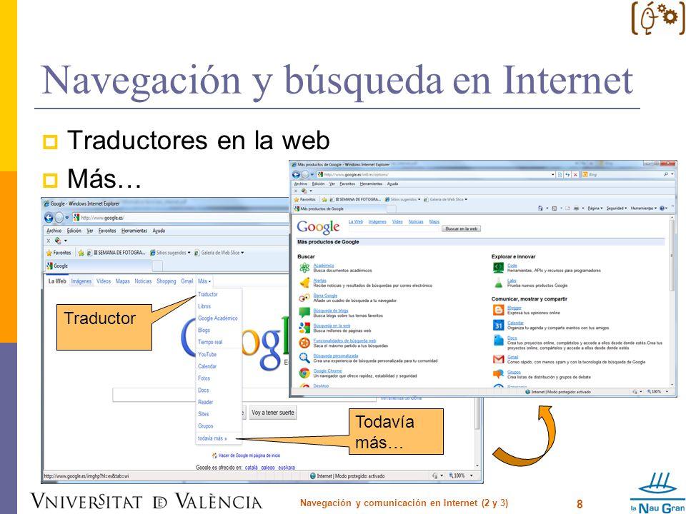 Navegación y búsqueda en Internet Traductores en la web Más… Navegación y comunicación en Internet (2 y 3) 8 Traductor Todavía más…