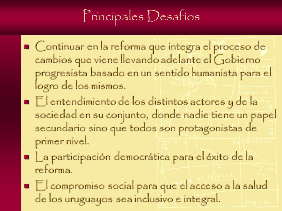 Principales Desafíos Continuar en la reforma que integra el proceso de cambios que viene llevando adelante el Gobierno progresista basado en un sentido humanista para el logro de los mismos.