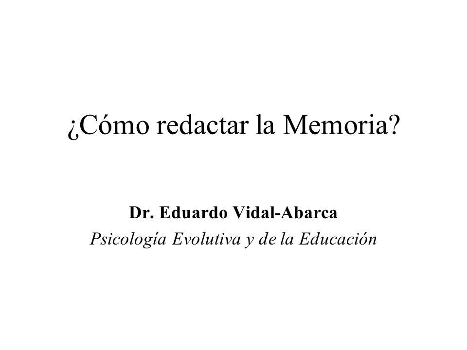 ¿Cómo redactar la Memoria? Dr. Eduardo Vidal-Abarca Psicología Evolutiva y de la Educación
