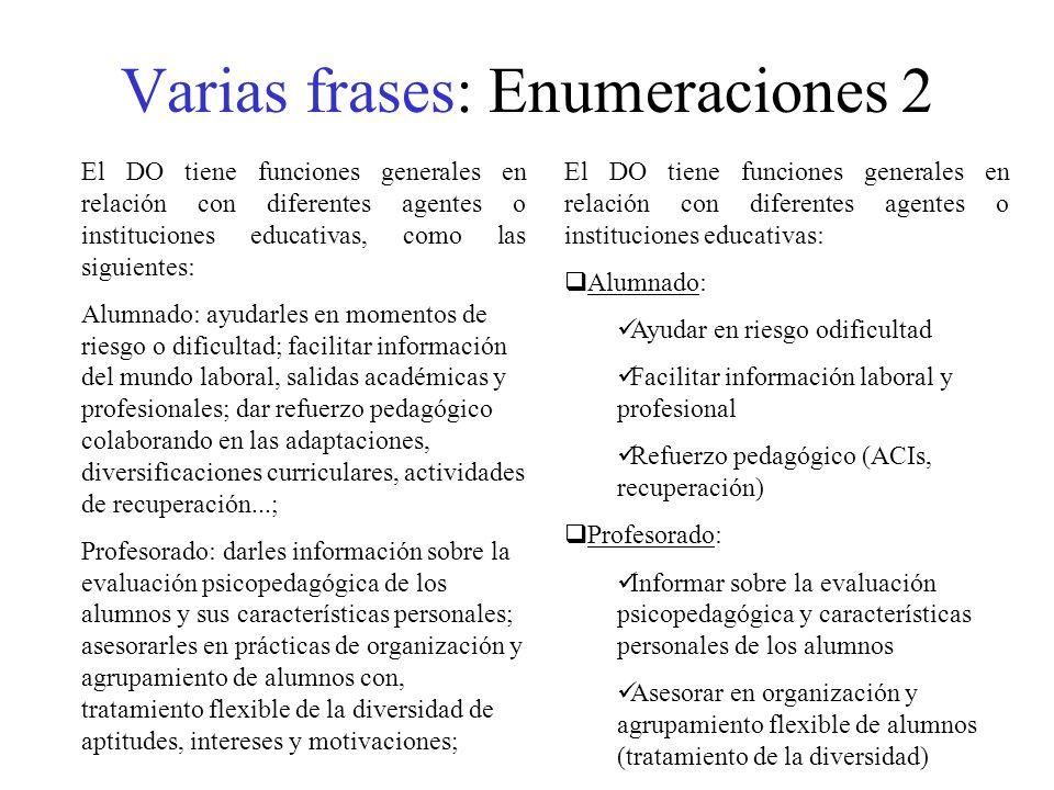 Varias frases: Enumeraciones 2 El DO tiene funciones generales en relación con diferentes agentes o instituciones educativas, como las siguientes: Alu