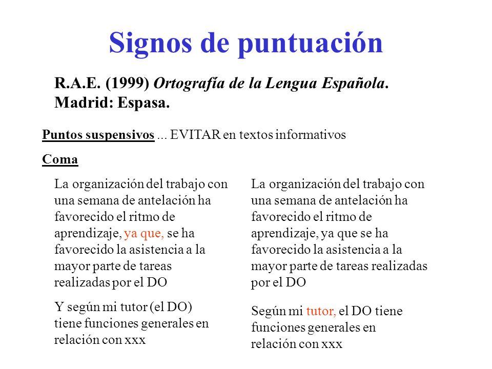 Signos de puntuación Puntos suspensivos... EVITAR en textos informativos R.A.E. (1999) Ortografía de la Lengua Española. Madrid: Espasa. La organizaci