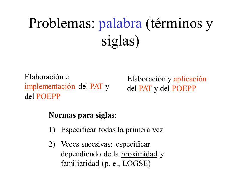 Problemas: palabra (términos y siglas) Elaboración e implementación del PAT y del POEPP Elaboración y aplicación del PAT y del POEPP Normas para sigla