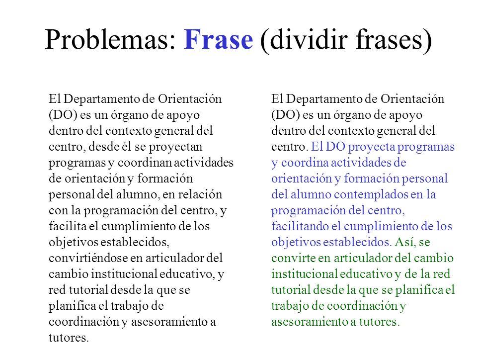 Problemas: Frase (dividir frases) El Departamento de Orientación (DO) es un órgano de apoyo dentro del contexto general del centro, desde él se proyec