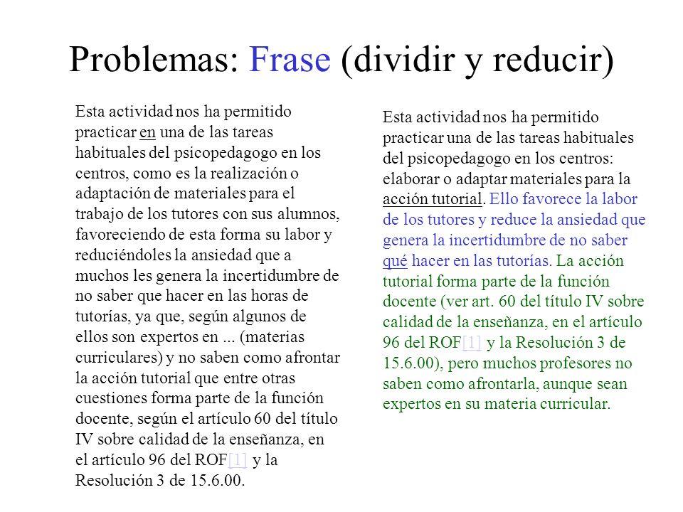 Problemas: Frase (dividir y reducir) Esta actividad nos ha permitido practicar en una de las tareas habituales del psicopedagogo en los centros, como