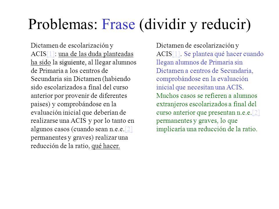 Problemas: Frase (dividir y reducir) siguiente, Dictamen de escolarización y ACIS[1]: una de las duda planteadas ha sido la siguiente, al llegar alumn