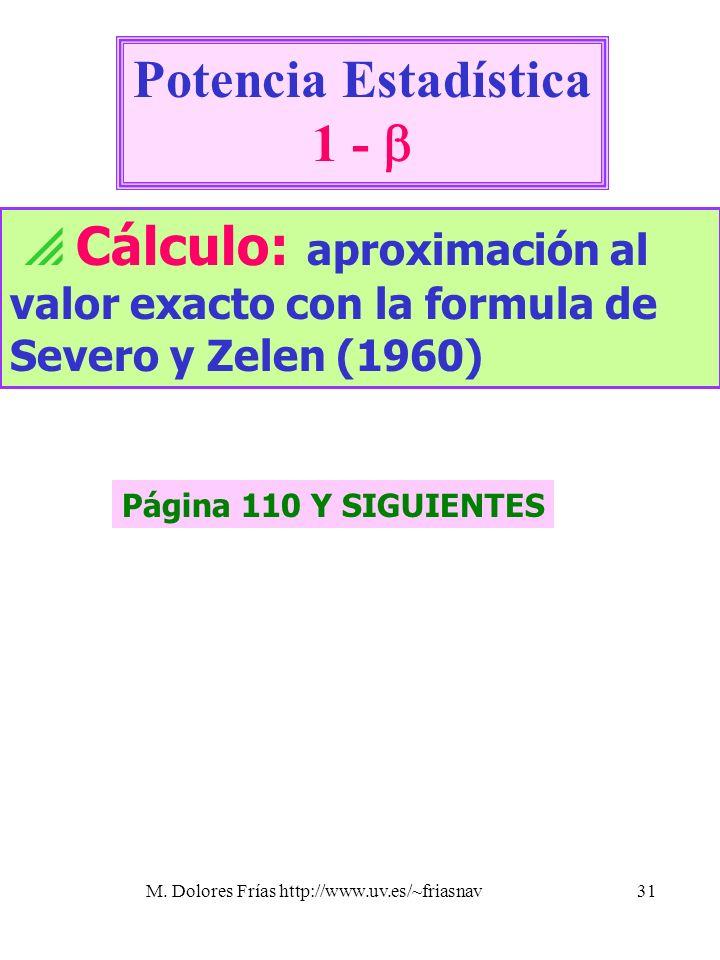 M. Dolores Frías http://www.uv.es/~friasnav31 Potencia Estadística 1 - Cálculo: aproximación al valor exacto con la formula de Severo y Zelen (1960) P