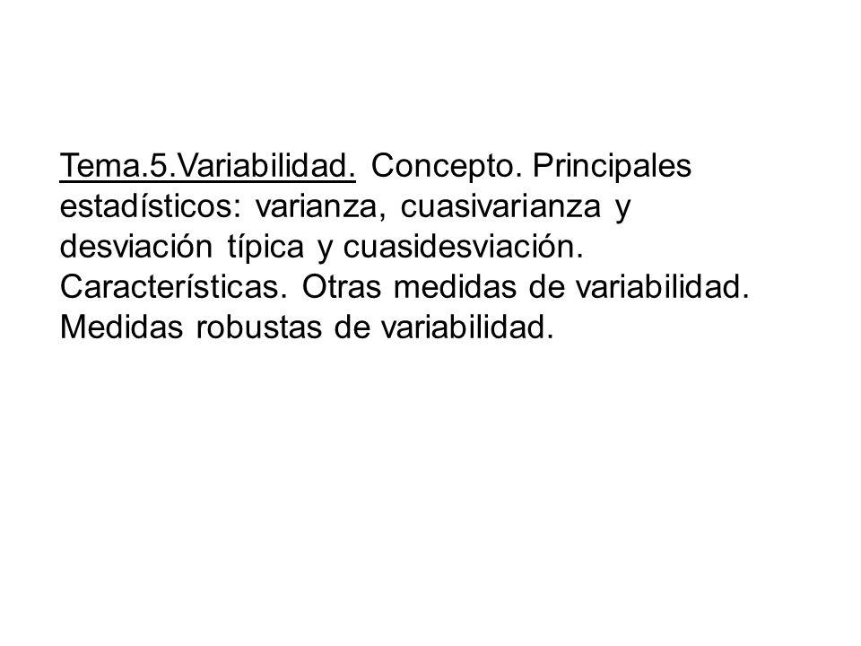 Tema.5.Variabilidad. Concepto. Principales estadísticos: varianza, cuasivarianza y desviación típica y cuasidesviación. Características. Otras medidas