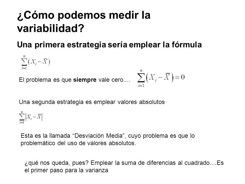 ¿Cómo podemos medir la variabilidad? Una primera estrategia sería emplear la fórmula El problema es que siempre vale cero.... Una segunda estrategia e
