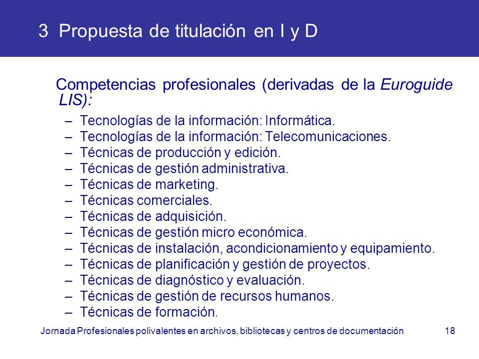 Jornada Profesionales polivalentes en archivos, bibliotecas y centros de documentación18 3 Propuesta de titulación en I y D Competencias profesionales