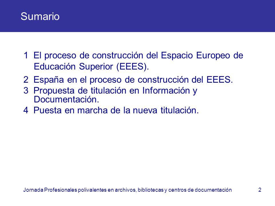 Jornada Profesionales polivalentes en archivos, bibliotecas y centros de documentación2 Sumario 1 El proceso de construcción del Espacio Europeo de Ed