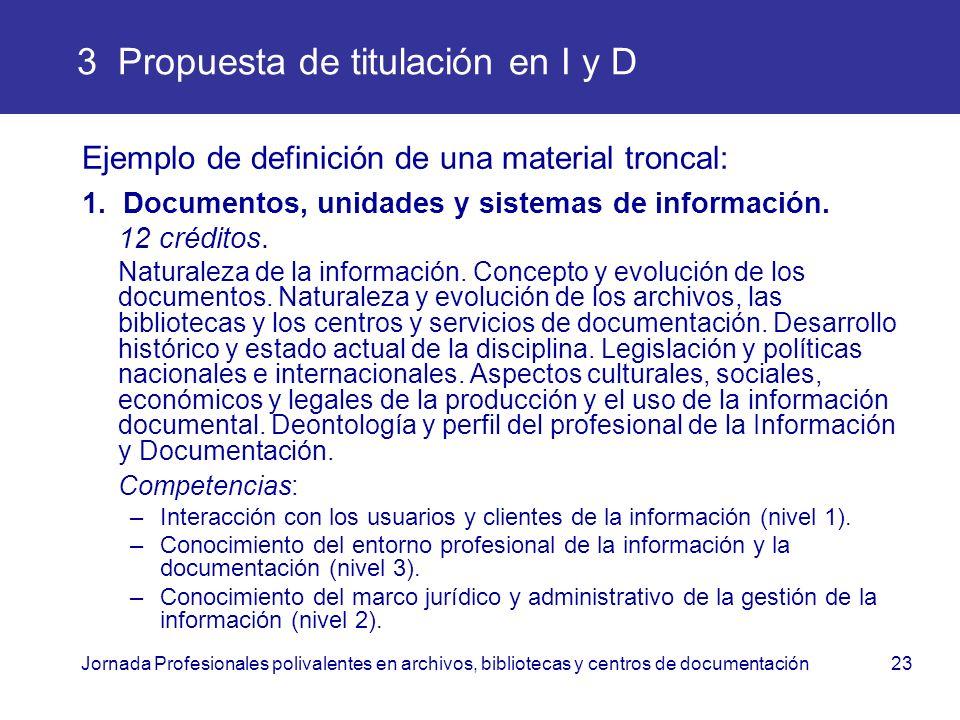 Jornada Profesionales polivalentes en archivos, bibliotecas y centros de documentación23 3 Propuesta de titulación en I y D Ejemplo de definición de u