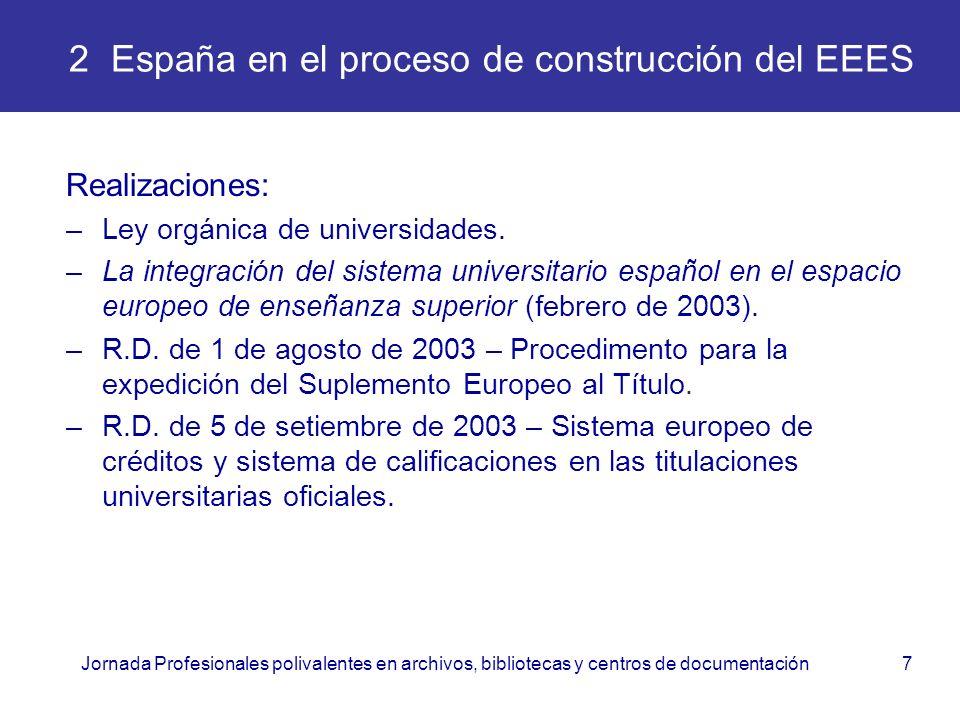 Jornada Profesionales polivalentes en archivos, bibliotecas y centros de documentación7 2 España en el proceso de construcción del EEES Realizaciones: