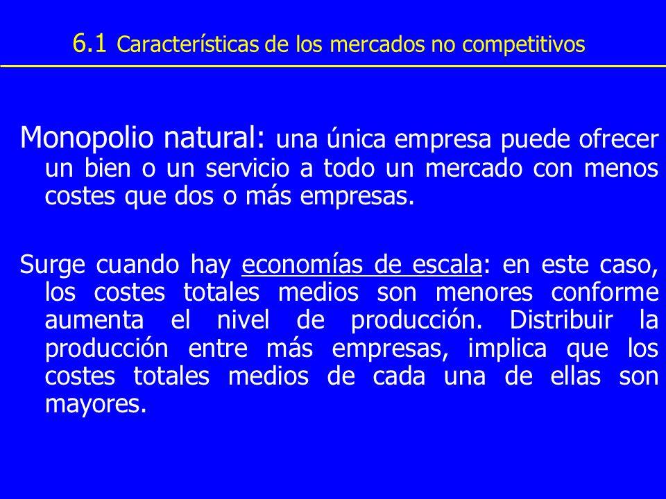 6.1 Características de los mercados no competitivos Monopolio natural: una única empresa puede ofrecer un bien o un servicio a todo un mercado con men