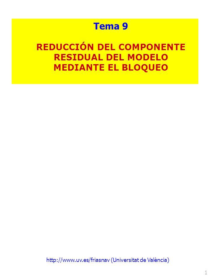 http://www.uv.es/friasnav (Universitat de València) 1 Tema 9 REDUCCIÓN DEL COMPONENTE RESIDUAL DEL MODELO MEDIANTE EL BLOQUEO