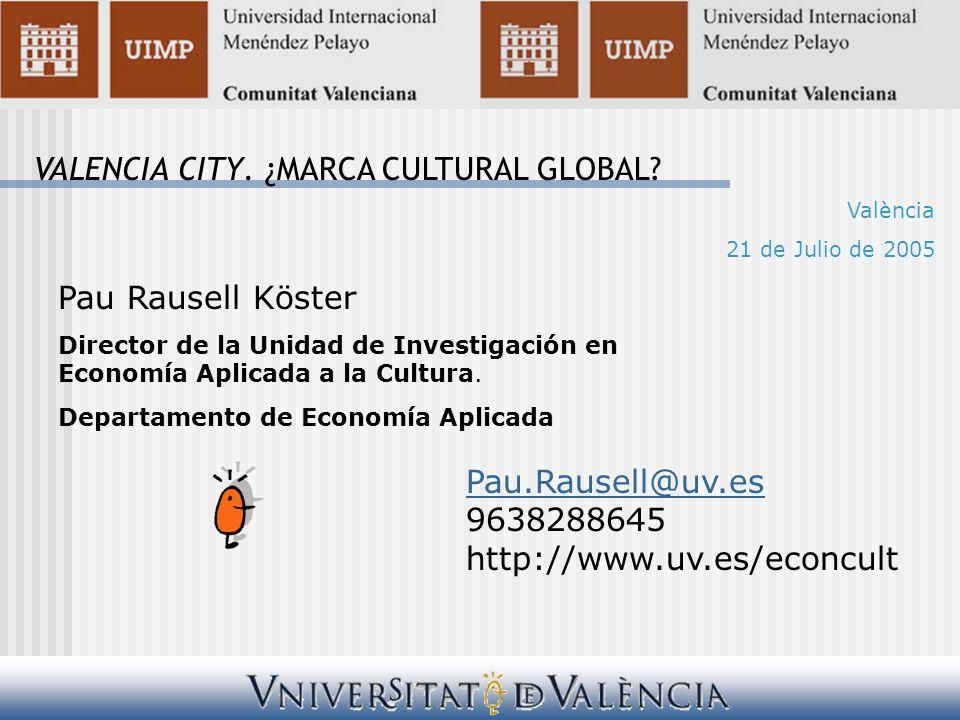 Pau Rausell Köster Director de la Unidad de Investigación en Economía Aplicada a la Cultura. Departamento de Economía Aplicada Pau.Rausell@uv.es 96382