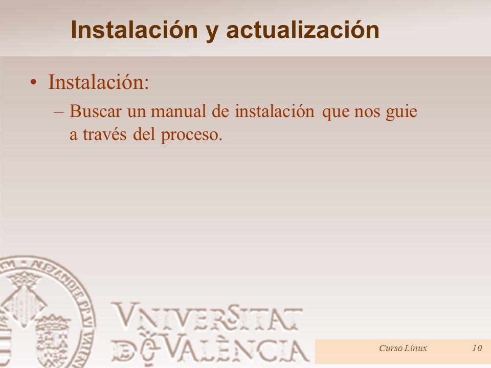 Instalación y actualización Curso Linux9 Compra/Descarga de la distribución. –Knopix: http://www.knopper.net/knoppix-mirrors/index-en.html –Slackware: