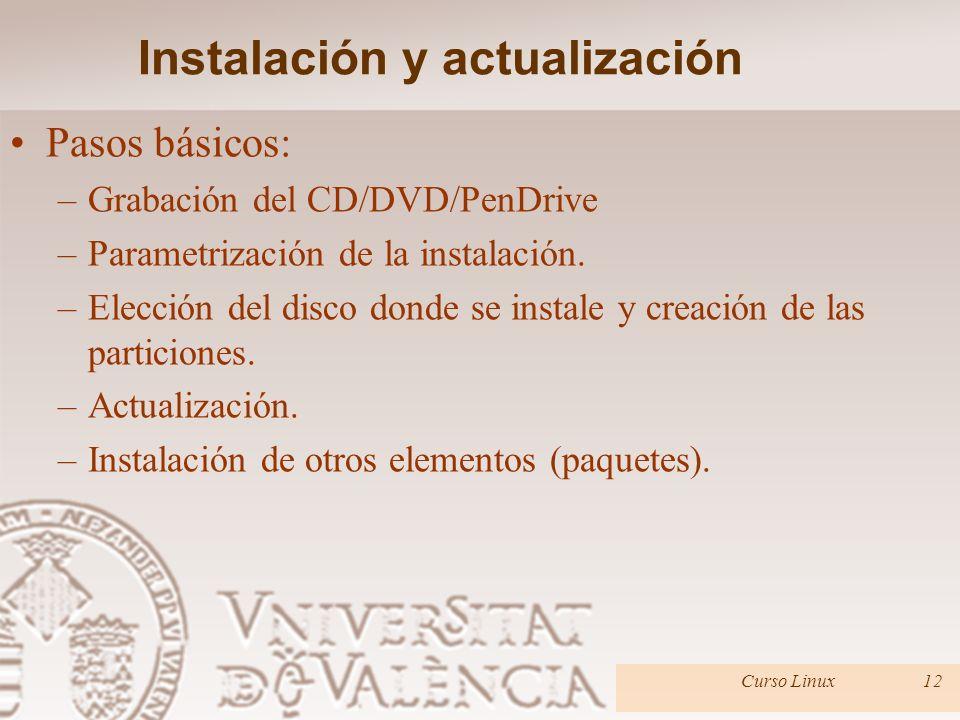 Instalación y actualización Instalación: –HOWTOs: SuSE http://en.opensuse.org/SDB:Installation_help Fedora http://docs.fedoraproject.org/en- US/Fedora